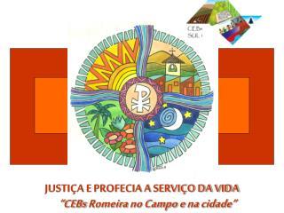 """JUSTIÇA E PROFECIA A SERVIÇO DA VIDA """"CEBs  Romeira  no Campo e  na cidade """""""