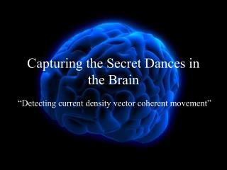 Capturing the Secret Dances in the Brain