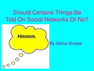 Should Certains Things Be  Told On Social Networks Or No?
