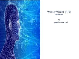 Ontology Mapping Tool for  Diabetes By        Madhuri Gopal