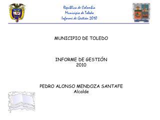 República de Colombia Municipio de Toledo Informe de Gestión 2010
