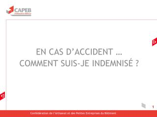 EN CAS D'ACCIDENT … COMMENT SUIS-JE INDEMNISÉ ?