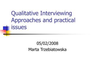Qualitative Interviewing Approaches and practical issues