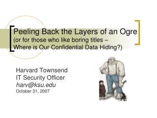 Harvard Townsend IT Security Officer harv@ksu October 31, 2007