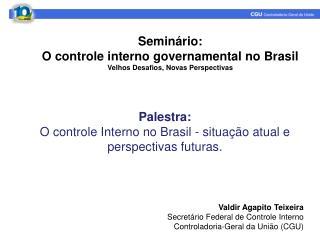 Palestra: O controle Interno no Brasil - situação atual e perspectivas futuras.