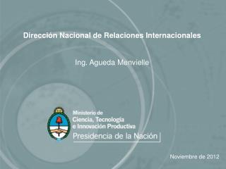 Dirección Nacional de Relaciones Internacionales Ing. Agueda Menvielle