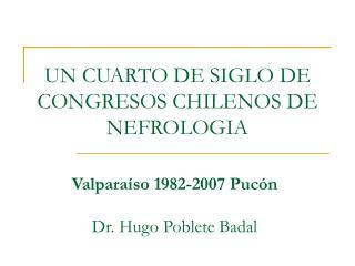 UN CUARTO DE SIGLO DE CONGRESOS CHILENOS DE NEFROLOGIA