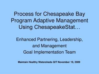 Process for Chesapeake Bay Program Adaptive Management Using ChesapeakeStat…
