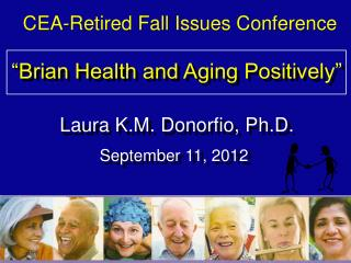 �Brian Health and Aging Positively� Laura K.M. Donorfio, Ph.D.
