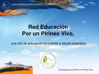 Red Educación  Por un Pirineo Vivo, una red de educación ambiental a escala pirenaica