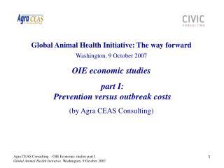 Global Animal Health Initiative: The way forward Washington, 9 October 2007 OIE economic studies