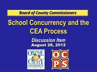 School Concurrency and the CEA Process Discussion Item August 28, 2012