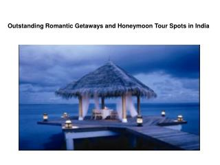 Outstanding Romantic Getaways and Honeymoon Tour Spots in In