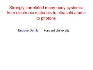 Eugene Demler Harvard University
