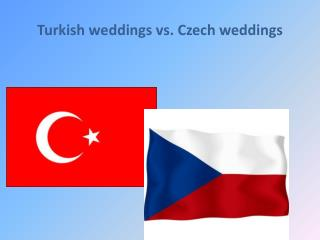 Turkish weddings  vs. Czech  weddings