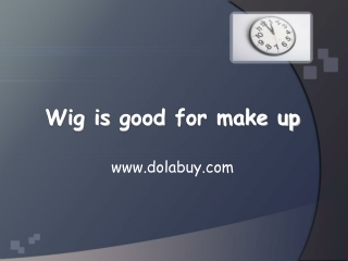 Wig is good for make up