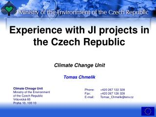 Experience with JI projects in the Czech Republic Climate Change Unit Tomas Chmelik