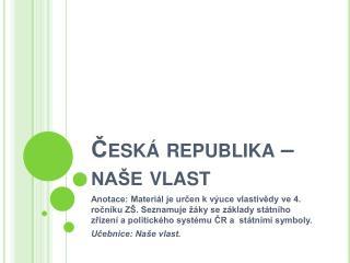 Česká republika – naše vlast