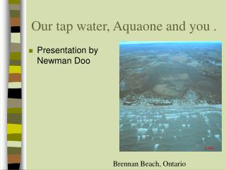 Our tap water, Aquaone and you .