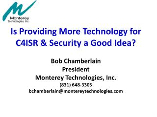 Is Providing More Technology for C4ISR & Security a Good Idea? Bob Chamberlain President