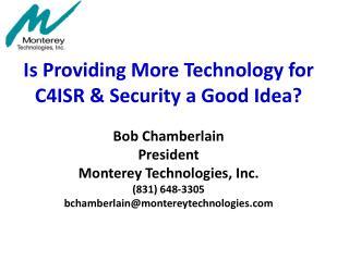 Is Providing More Technology for C4ISR & Security a Good Idea? Bob Chamberlain President