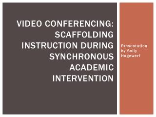 Video Conferencing: Scaffolding Instruction During Synchronous Academic Intervention