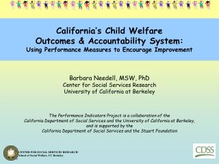 Barbara Needell, MSW, PhD Center for Social Services Research University of California at Berkeley