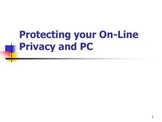 Protecting your On-Line Privacy and PC