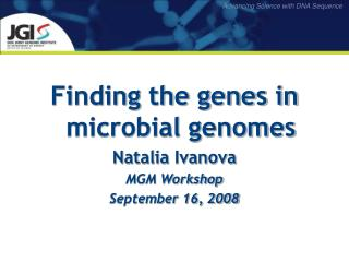 Finding the genes in microbial genomes Natalia Ivanova MGM Workshop September 16, 2008