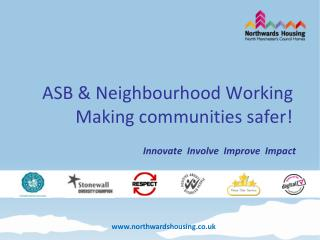ASB & Neighbourhood Working  Making communities safer!