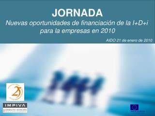 JORNADA Nuevas oportunidades de financiaci�n de la I+D+i  para la empresas en 2010