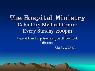 The Hospital Ministry Cebu City Medical Center Every Sunday 2:00pm