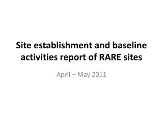 Site establishment and baseline activities report of RARE sites