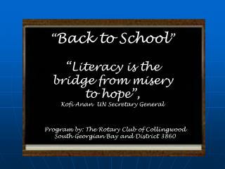 """ Back to School "" ""Literacy is the bridge from misery to hope"",  Kofi Anan  UN Secretary General"