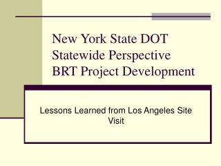 New York State DOT Statewide Perspective  BRT Project Development
