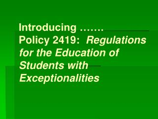 Introducing   . Policy 2419:  Regulations for the Education of Students with Exceptionalities