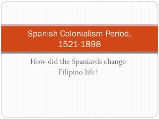 Spanish Colonialism Period, 1521-1898