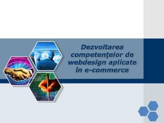 Dezvoltarea competenţelor de webdesign aplicate în e-commerce