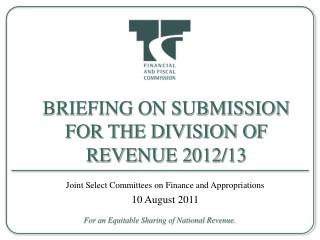 BRIEFING ON SUBMISSION FOR THE DIVISION OF REVENUE 2012/13