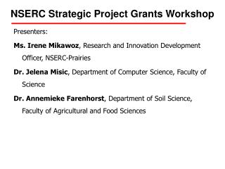Presenters: Ms. Irene Mikawoz , Research and Innovation Development Officer, NSERC-Prairies