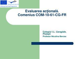 Evaluarea ac ? ional ? . Comenius COM-10-61-CG-FR