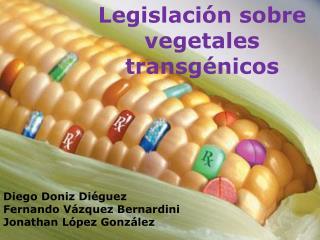 Legislación sobre vegetales transgénicos