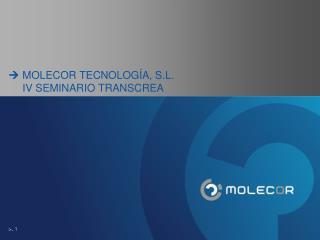 MOLECOR TECNOLOG�A, S.L. IV SEMINARIO TRANSCREA