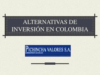 ALTERNATIVAS DE INVERSI�N EN COLOMBIA