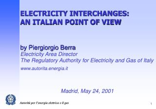 ELECTRICITY INTERCHANGES:  AN ITALIAN POINT OF VIEW by Piergiorgio Berra Electricity Area Director