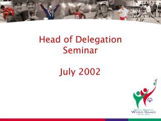 Head of Delegation  Seminar July 2002
