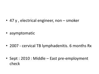 47 y , electrical engineer, non – smoker asymptomatic