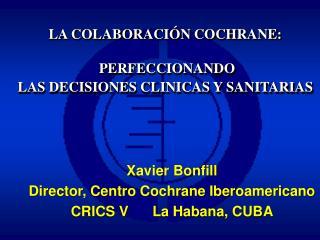 LA COLABORACIÓN COCHRANE:  PERFECCIONANDO  LAS DECISIONES CLINICAS Y SANITARIAS