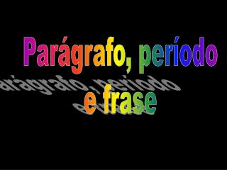Parágrafo, período e frase