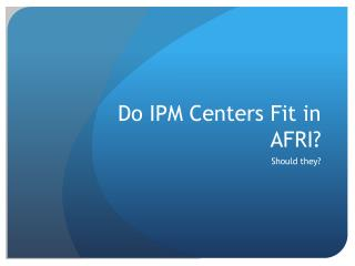 Do IPM Centers Fit in AFRI?